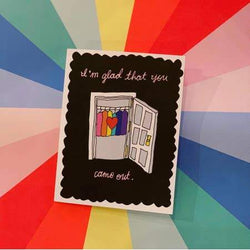 I'm Glad You Came Out Card