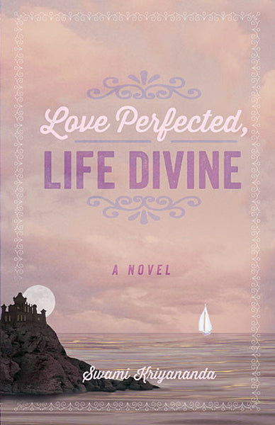 Love Perfected, Life Divine: A Novel