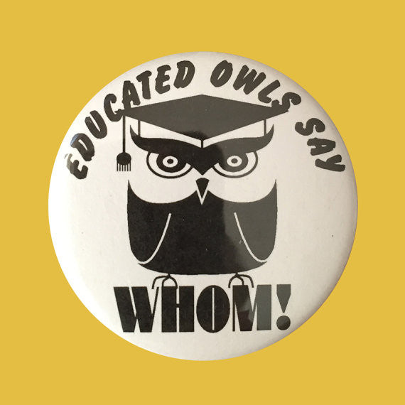 "Educated Owls Say ""Whom!"" Button Badge Pin"