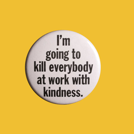 Kill with Kindness Button Badge Pin