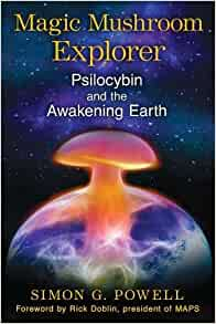 Magic Mushroom Explorer: Psilocybin and the Awakening Earth