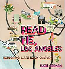 Read Me, Los Angeles: Exploring L.A.'s Book Culture