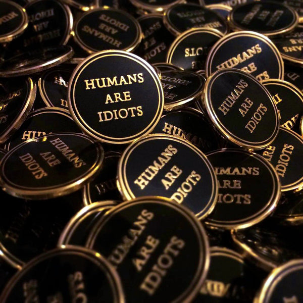 Humans are Idiots Pin - Good Co.