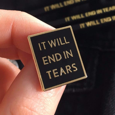 It Will End in Tears Pin - Good Co.