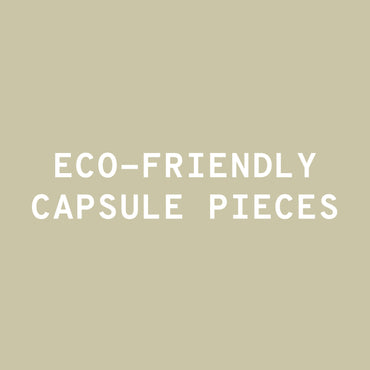 Eco-Friendly Capsule Pieces!