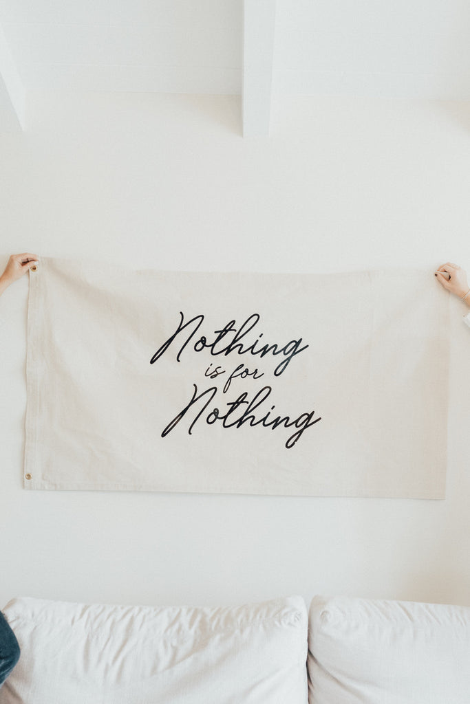 """Nothing is for Nothing"" Printed Canvas Flag"