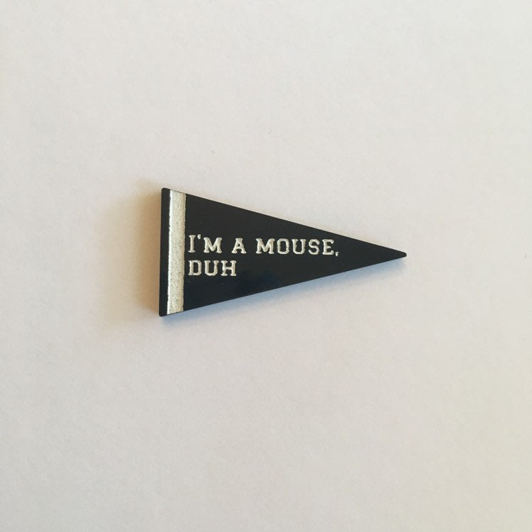 Flare Mean Girls Pennant Lapel Pin - I'm A Mouse, Duh