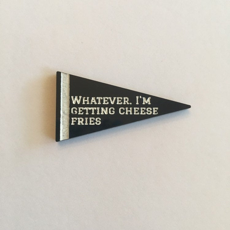 Flare Mean Girls Pennant Lapel Pin - Whatever. I'm Getting Cheese Fries