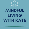 Mindful Living With Kate