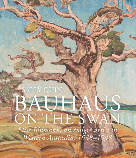 Bauhaus on the Swan: Elise Blumann, An Émigré Artist in Western Australia, 1938-1948