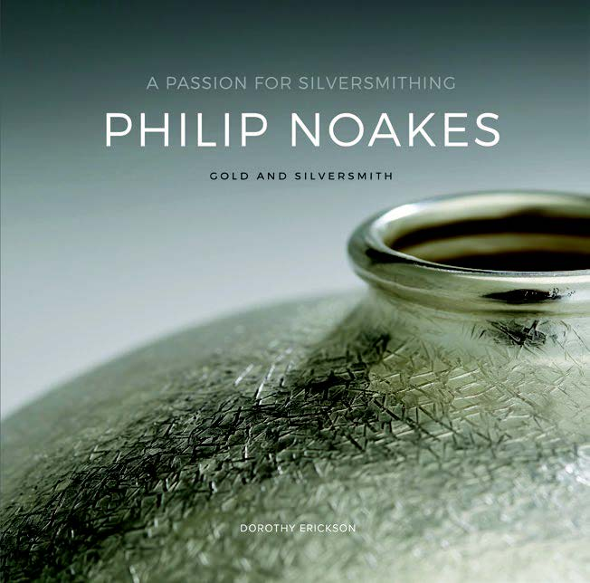 Philip Noakes: Gold and Silversmith, A Passion for Silversmithing