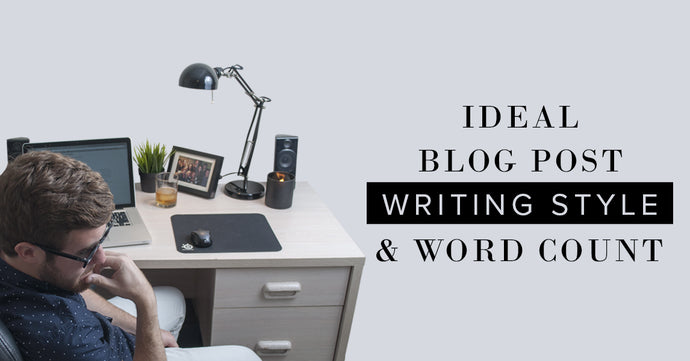 Ideal Blog Post Writing Style & Word Count