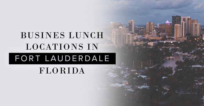 Best Business Lunch Dining Locations In Fort Lauderdale, Florida