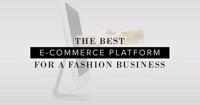 The Best E-Commerce Platform For A Small Fashion Business 2018