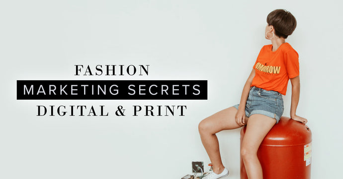 Fashion Marketing Secrets To Grow Your Brand