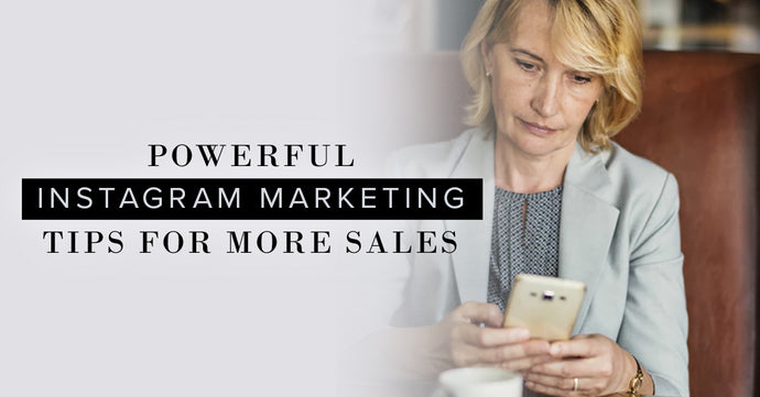 Powerful Instagram Marketing Tips For More Sales