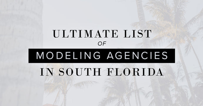 Ultimate List of Modeling Agencies In South Florida