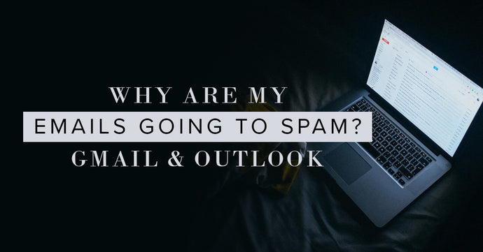 Why Are My Emails Going To Spam? [Gmail & Outlook]