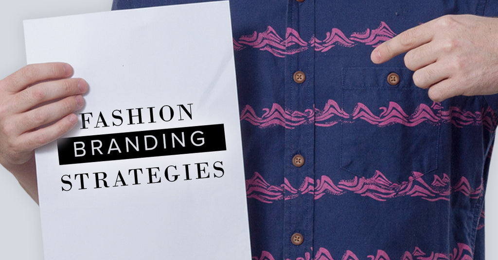 Branding Strategies To Develop Your Fashion Company Hickey Media