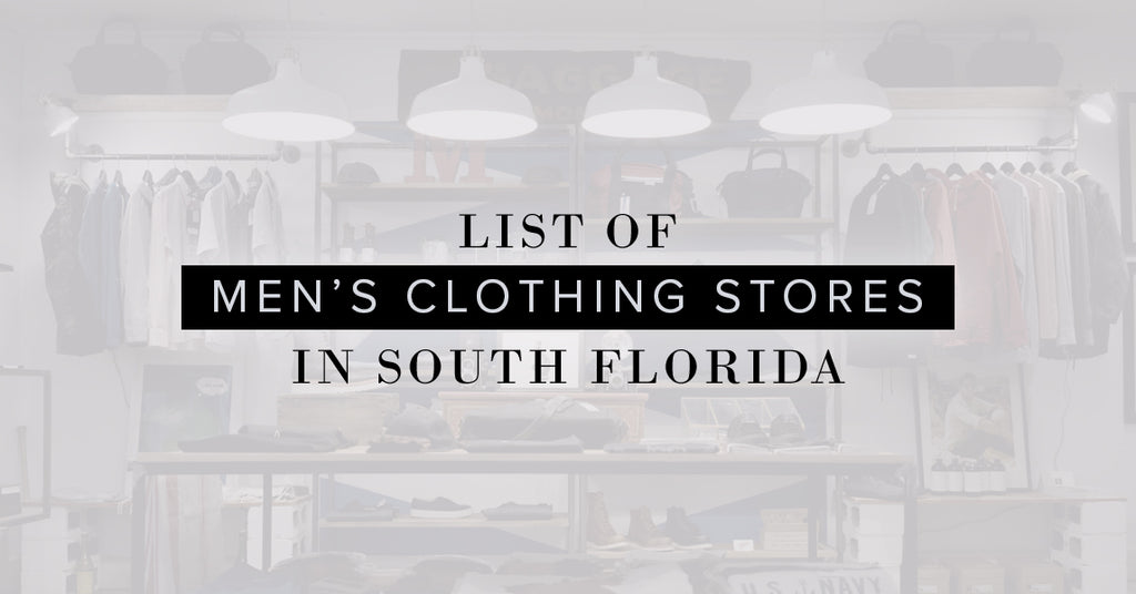 Men's Clothing Stores In South Florida Fort Lauderdale Miami Pompano