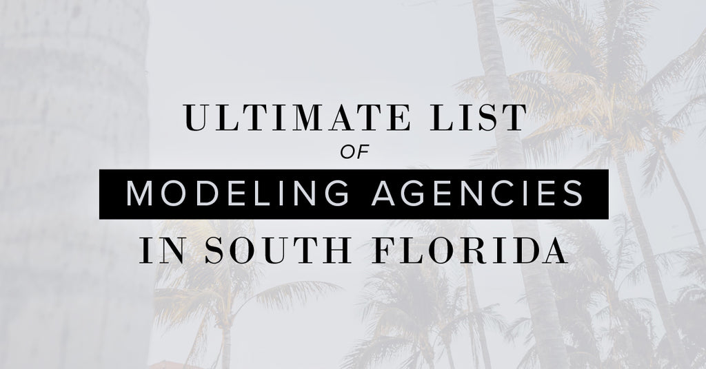 Ultimate List of Modeling Agencies In South Florida Hickey Media
