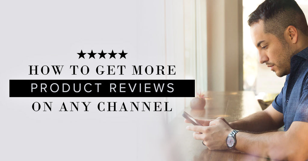 How to Get More Product Reviews On Any Channel Hickey Media