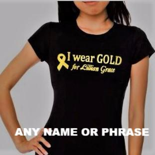 "LADIES'  ""Wear Gold for..."" CUSTOM PERSONALIZED Cotton Tee"
