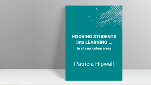Coming Soon: Hooking Students into Learning… in all curriculum areas