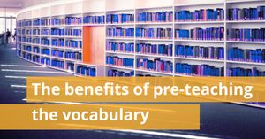 The benefits of pre-teaching the vocabulary