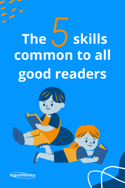 The five skills common to all good readers | logonliteracy