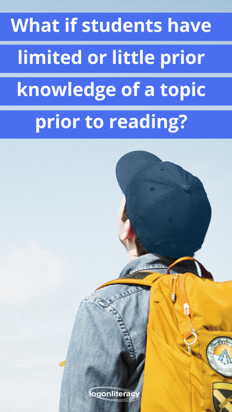 What if students have limited or little prior knowledge of a topic prior to reading? | Logonliteracy