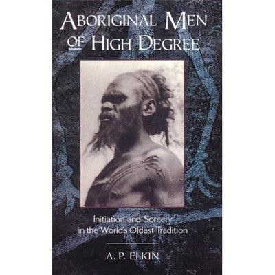 """Aboriginal Men of High Degree"" by A.P Elkin"