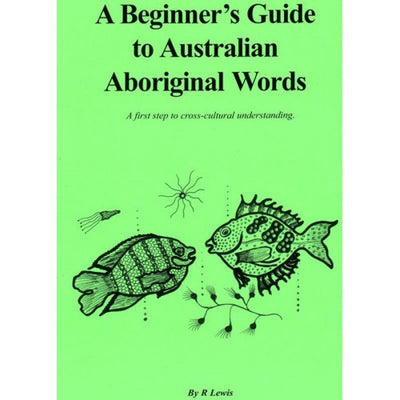 """A Beginners Guide to Australian Aboriginal Words"" by R. Lewis"