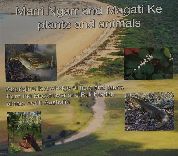 "DM2018 ""Marri Ngarr and Magati Ke Plants and Animals: Aboriginal knowledge of flora and fauna from the Moyle river and Rak Neninh areas, north Australia"""