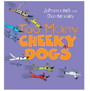 Too Many Cheeky Dogs by Johanna Bell and Dion Beasley