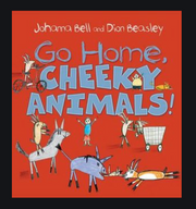 Go Home, Cheeky Animals by Johanna Bell and Dion Beasley