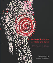 """Wanarn Painters of Place and Time: Old Age Travels in the Tjukurrpa"" by David Brooks & Darren Jorgensen"
