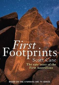 """First Footprints: The epic story of the First Australians"" by Scott Cane"
