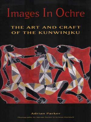 Images in Ochre: The art and craft of the Kunwinjku
