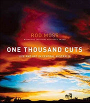 """One Thousand Cuts: Life and Art in Central Australia"" by Rod Moss"