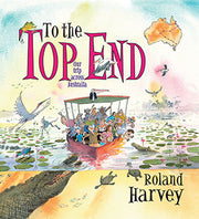 """To The Top End: Our Trip across Australia"" by Roland Harvey"