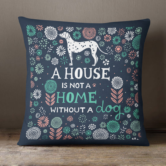 A House Is Not A Home Without A Dog by Vicky Yorke Designs - 45 cm Cushion