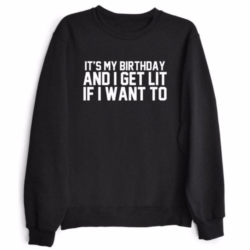 It's My Birthday and I Get Lit If I Want To Pullover Sweatshirt | Shop Elettra |