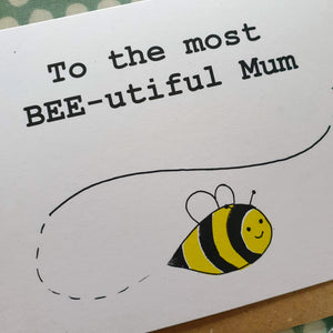 'To The Most BEE-utiful Mum' - Mother's Day Pun Card
