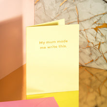 Load image into Gallery viewer, Greetings Card - My Mum Made Me Write This By Mean Mail