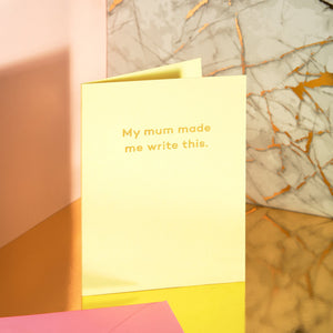 Greetings Card - My Mum Made Me Write This By Mean Mail