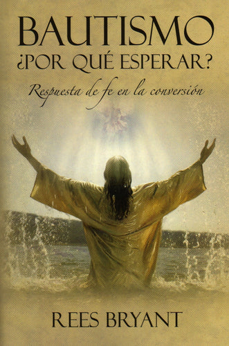 Baptism: Why Wait? Faith's Response in Conversion (Spanish)