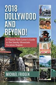 2018 Dollywood and Beyond! A Theme Park Lover's Guide to the Smoky Mountain Vacation Region by Michael Fridgen