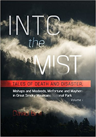 Into the Mist: Tales of Death and Disaster, Mishaps and Misdeeds, Misfortune and Mayhem in the Great Smoky Mountains National Park, Volume 1 by David Brill