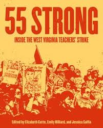 55 Strong: Inside the West Virginia Teachers' Strike edited by Elizabeth Catte, Emily Hilliard, and Jessica Salfia